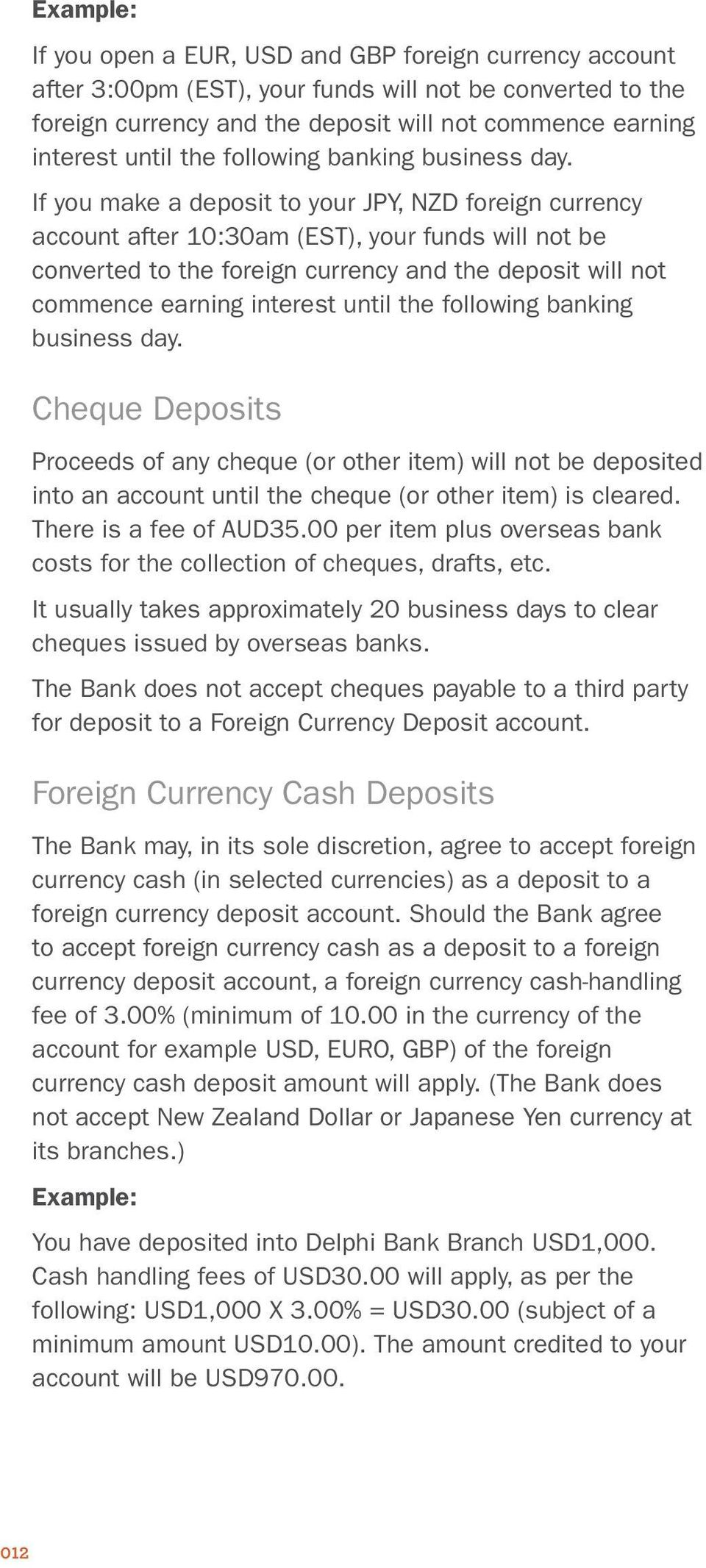 If you make a deposit to your JPY, NZD foreign currency account after 10:30am (EST), your funds will not be converted to the foreign currency and the deposit will not commence earning interest until