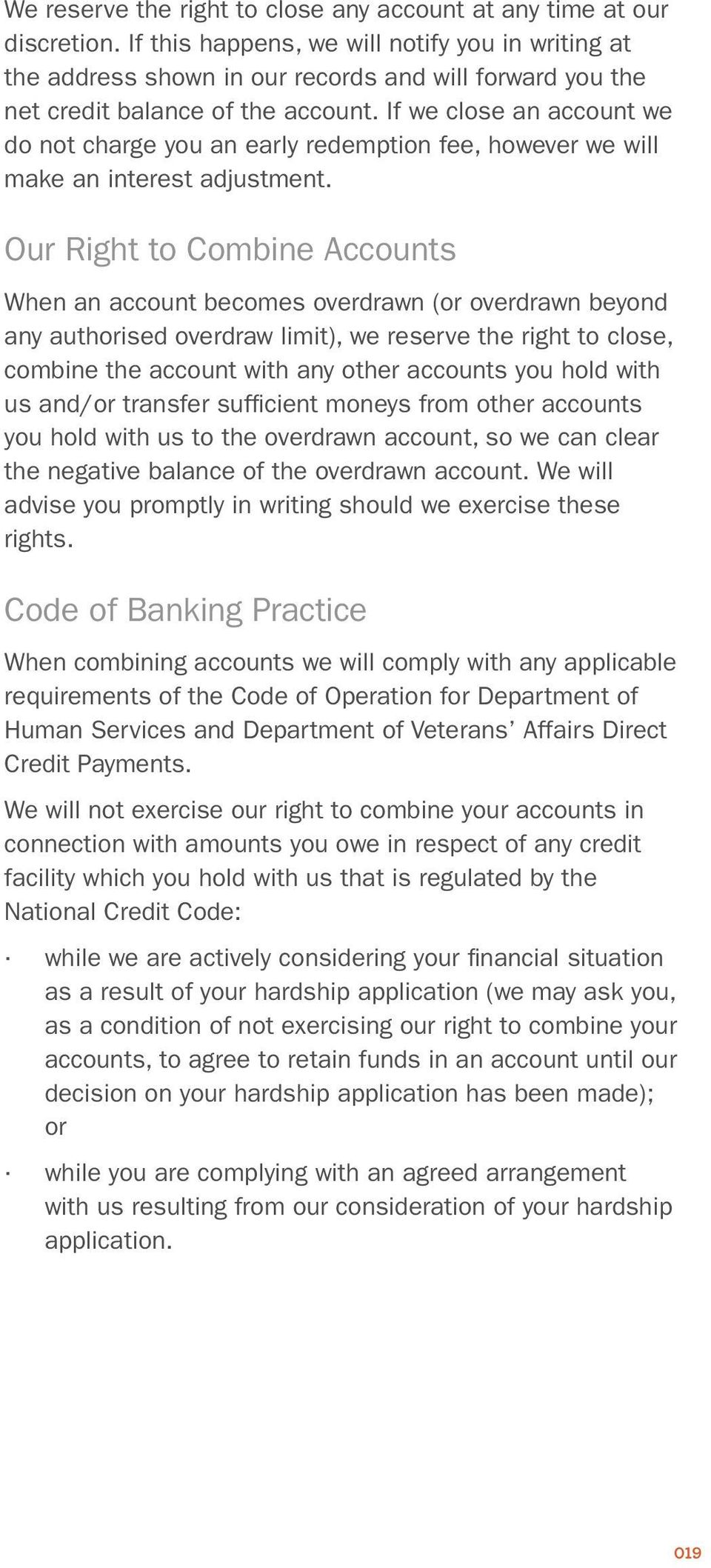 If we close an account we do not charge you an early redemption fee, however we will make an interest adjustment.