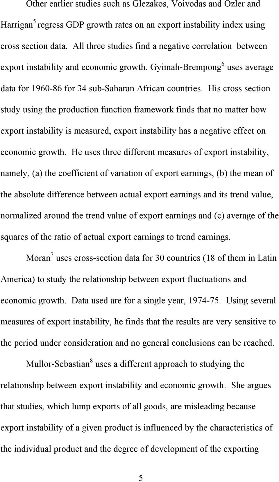 His cross section study using the production function framework finds that no matter how export instability is measured, export instability has a negative effect on economic growth.