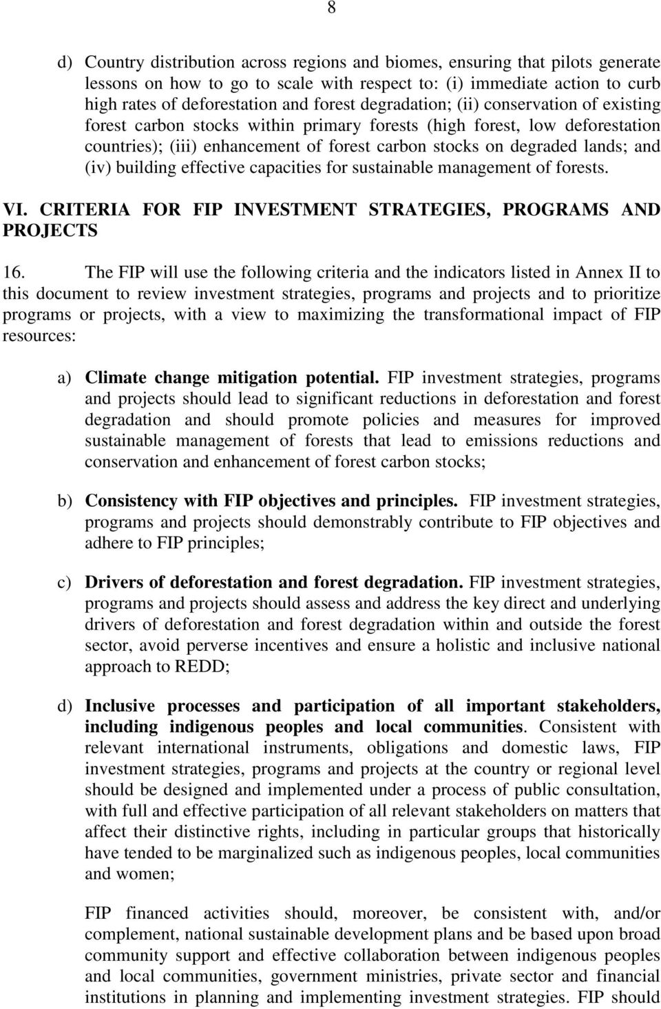 (iv) building effective capacities for sustainable management of forests. VI. CRITERIA FOR FIP INVESTMENT STRATEGIES, PROGRAMS AND PROJECTS 16.