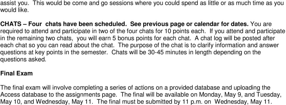 A chat log will be posted after each chat so you can read about the chat. The purpose of the chat is to clarify information and answer questions at key points in the semester.