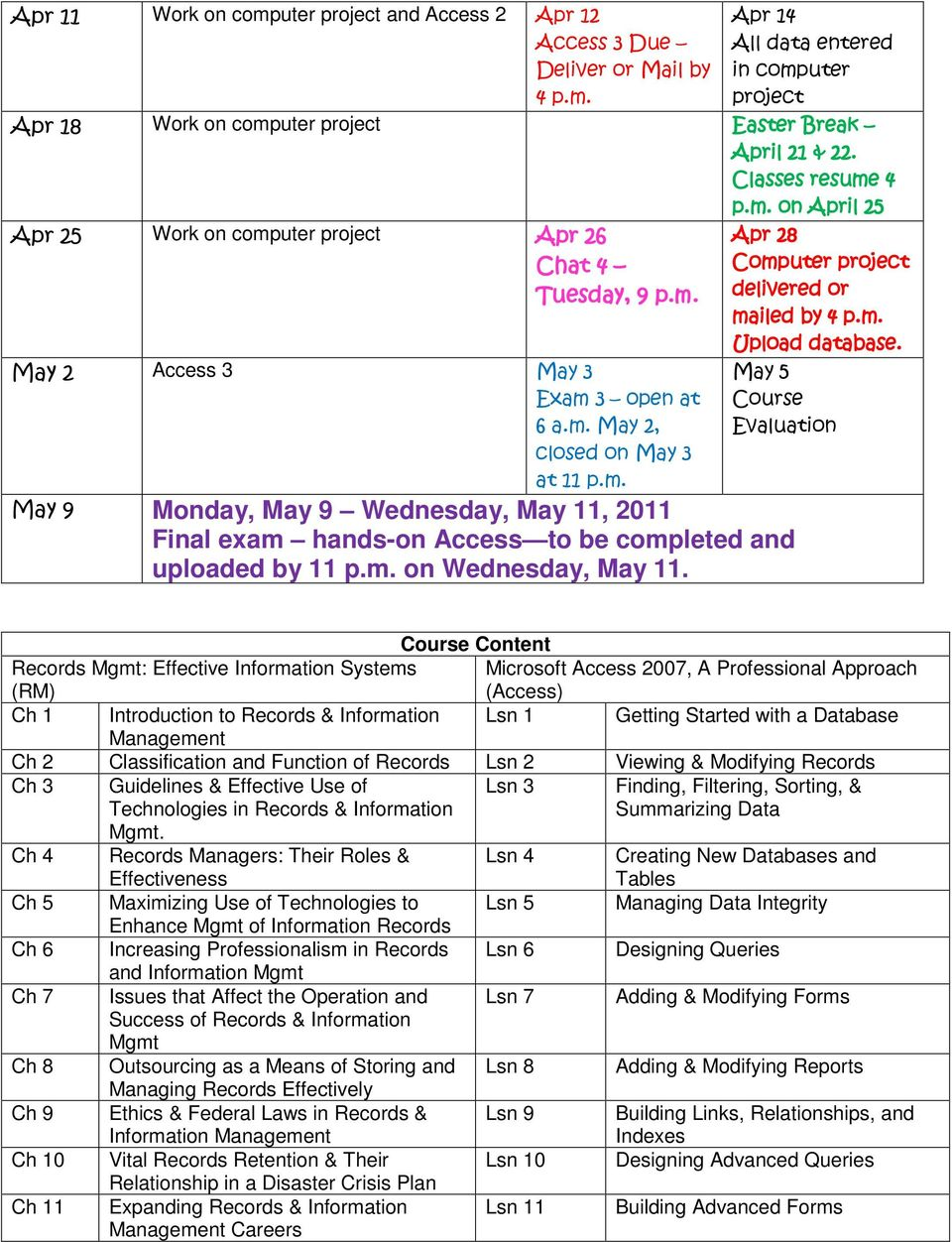 m. on Wednesday, May 11. Apr 28 Computer project delivered or mailed by 4 p.m. Upload database.