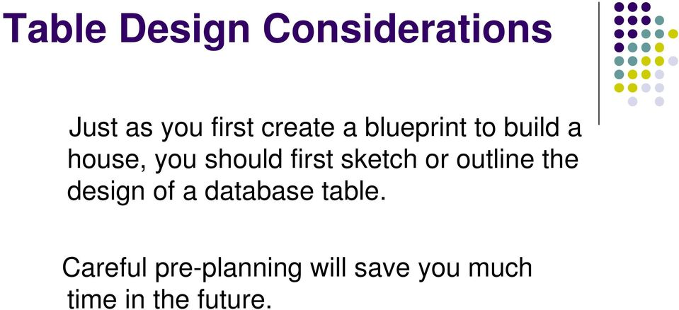 sketch or outline the design of a database table.