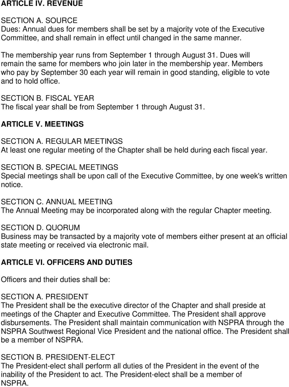 Members who pay by September 30 each year will remain in good standing, eligible to vote and to hold office. SECTION B. FISCAL YEAR The fiscal year shall be from September 1 through August 31.