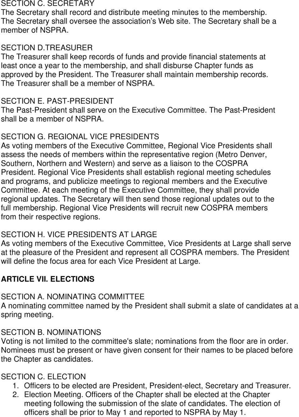The Treasurer shall maintain membership records. The Treasurer shall be a member of NSPRA. SECTION E. PAST-PRESIDENT The Past-President shall serve on the Executive Committee.