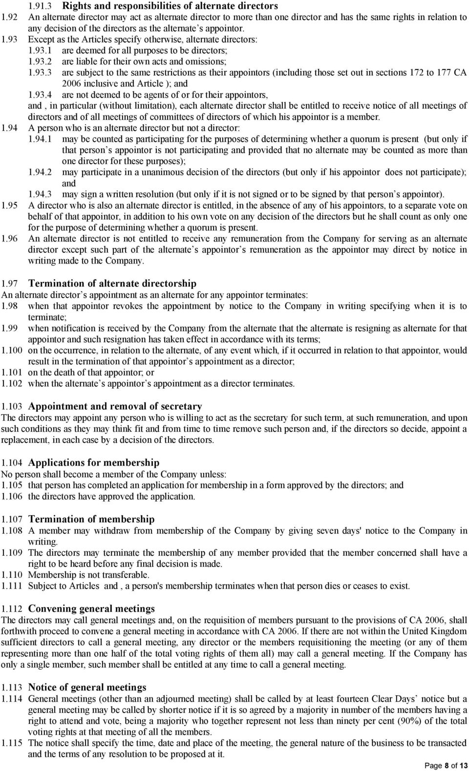 93 Except as the Articles specify otherwise, alternate directors: 1.93.1 are deemed for all purposes to be directors; 1.93.2 are liable for their own acts and omissions; 1.93.3 are subject to the same restrictions as their appointors (including those set out in sections 172 to 177 CA 2006 inclusive and Article ); and 1.