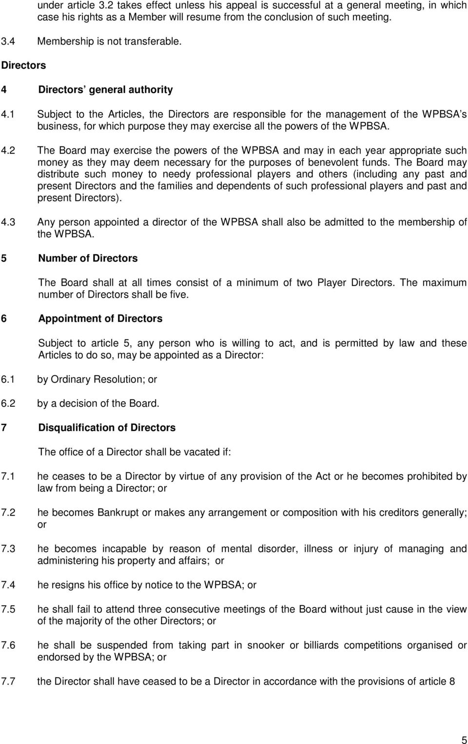 1 Subject to the Articles, the Directors are responsible for the management of the WPBSA s business, for which purpose they may exercise all the powers of the WPBSA. 4.