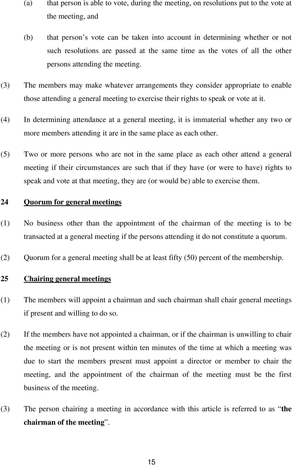 (3) The members may make whatever arrangements they consider appropriate to enable those attending a general meeting to exercise their rights to speak or vote at it.