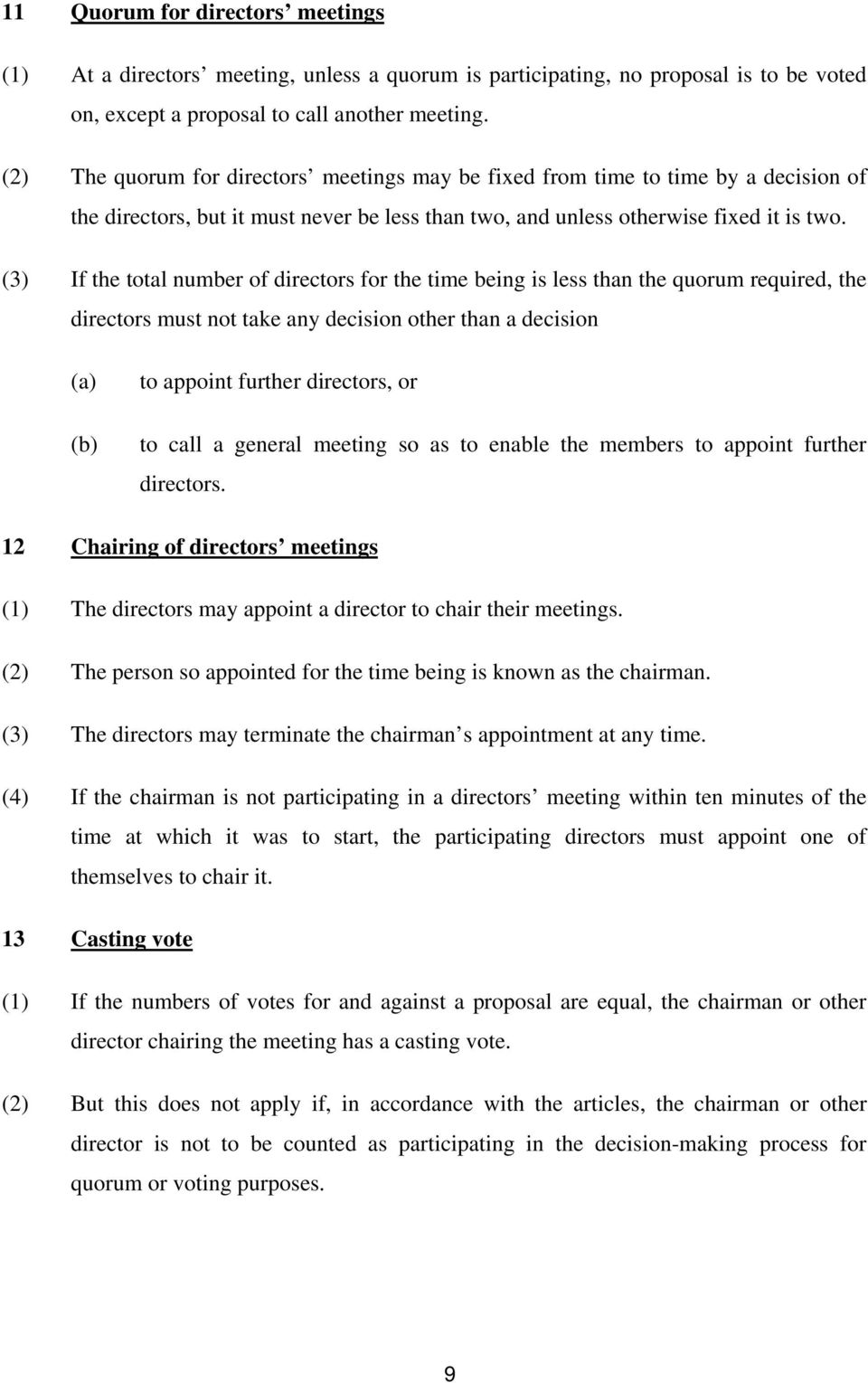 (3) If the total number of directors for the time being is less than the quorum required, the directors must not take any decision other than a decision to appoint further directors, or to call a