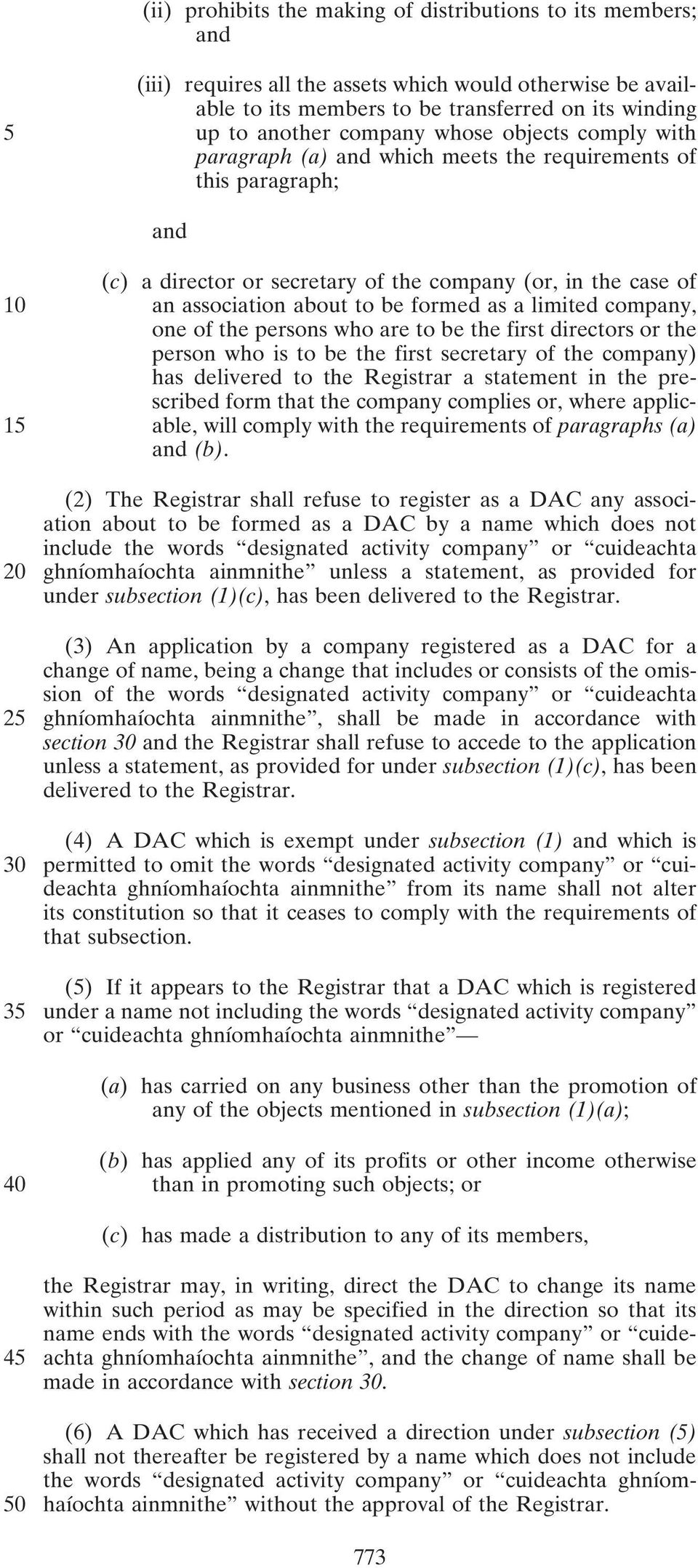 to be formed as a limited company, one of the persons who are to be the first directors or the person who is to be the first secretary of the company) has delivered to the Registrar a statement in