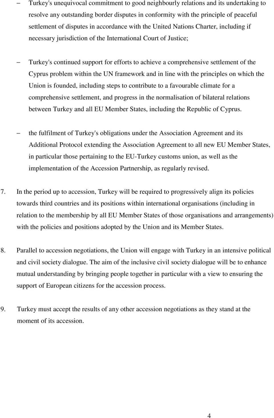 the Cyprus problem within the UN framework and in line with the principles on which the Union is founded, including steps to contribute to a favourable climate for a comprehensive settlement, and