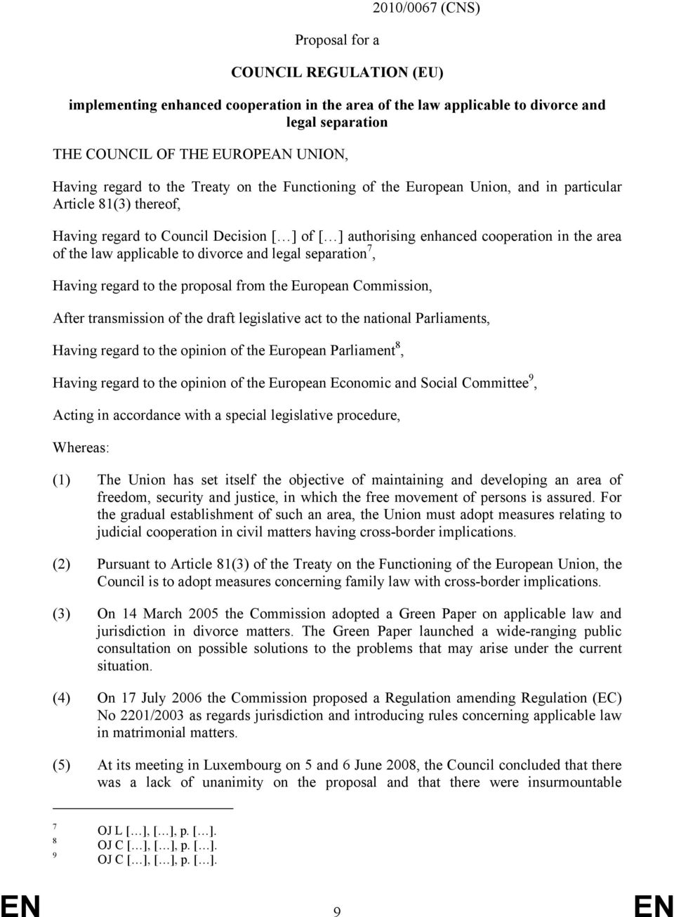 the law applicable to divorce and legal separation 7, Having regard to the proposal from the European Commission, After transmission of the draft legislative act to the national Parliaments, Having