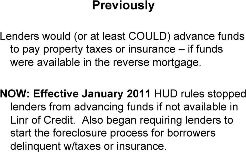 NOW: Effective January 2011 HUD rules stopped lenders from advancing funds if not