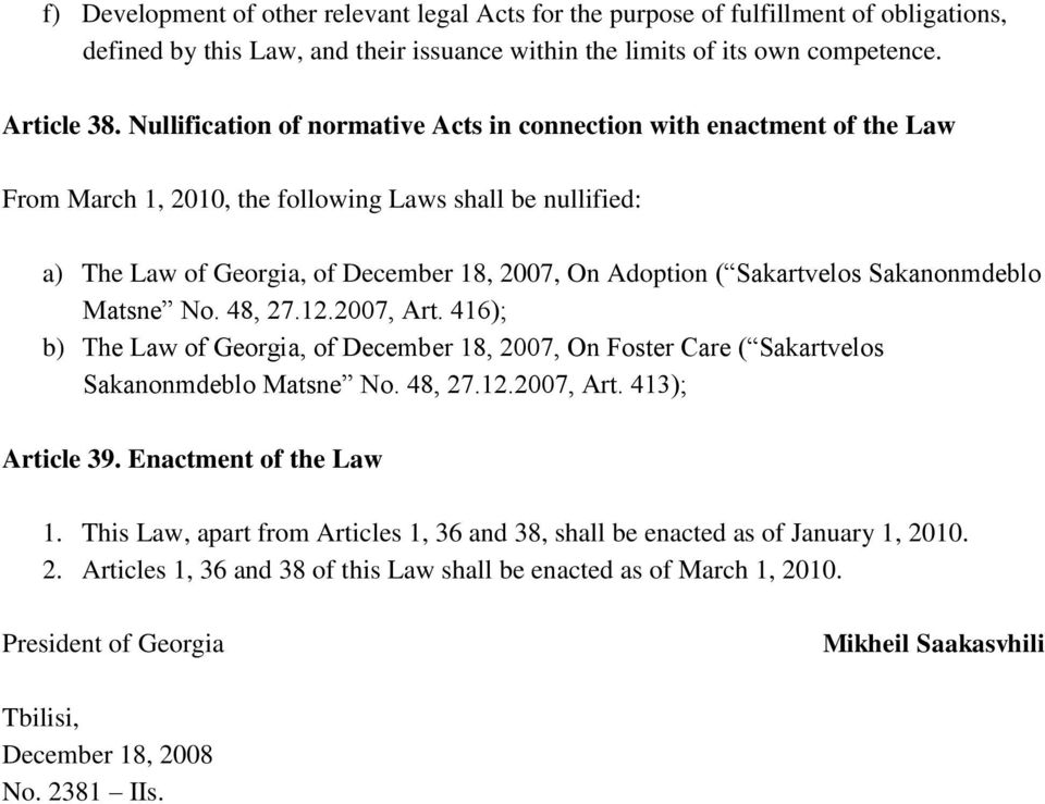 Sakartvelos Sakanonmdeblo Matsne No. 48, 27.12.2007, Art. 416); b) The Law of Georgia, of December 18, 2007, On Foster Care ( Sakartvelos Sakanonmdeblo Matsne No. 48, 27.12.2007, Art. 413); Article 39.
