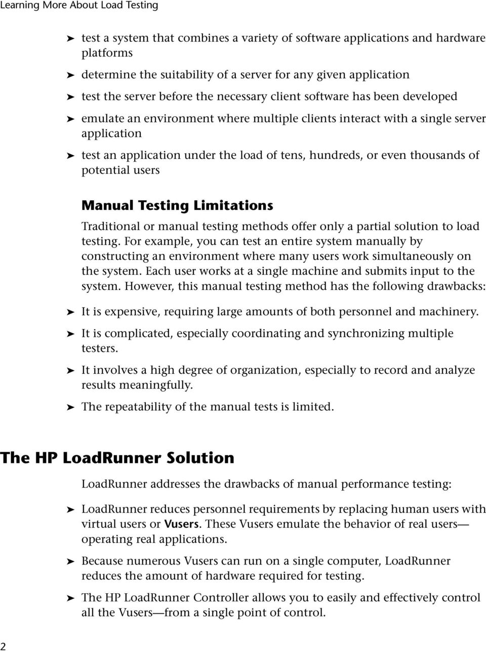 potential users Manual Testing Limitations Traditional or manual testing methods offer only a partial solution to load testing.