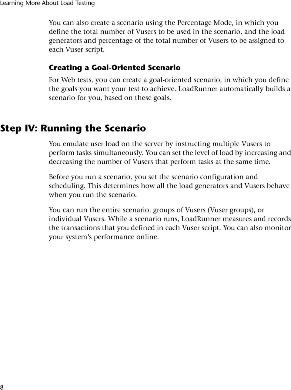 LoadRunner automatically builds a scenario for you, based on these goals.