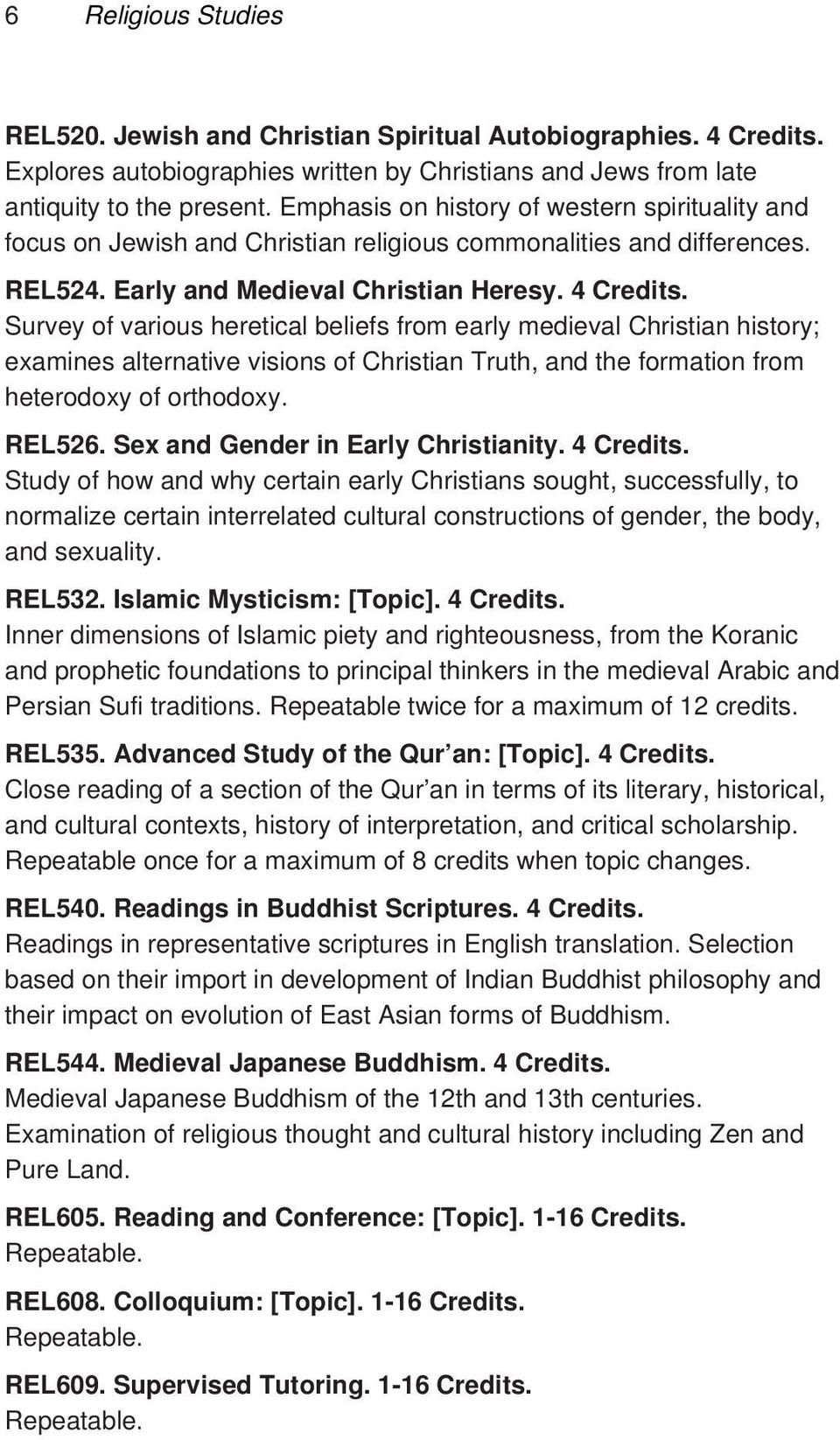 Survey of various heretical beliefs from early medieval Christian history; examines alternative visions of Christian Truth, and the formation from heterodoxy of orthodoxy. REL526.