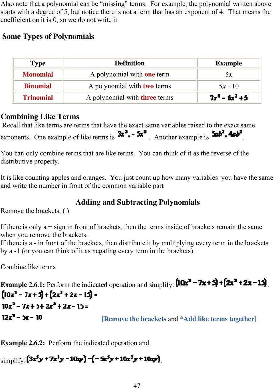 Some Types of Polynomials Type Definition Example Monomial A polynomial with one term 5x Binomial A polynomial with two terms 5x - 10 Trinomial A polynomial with three terms Combining Like Terms