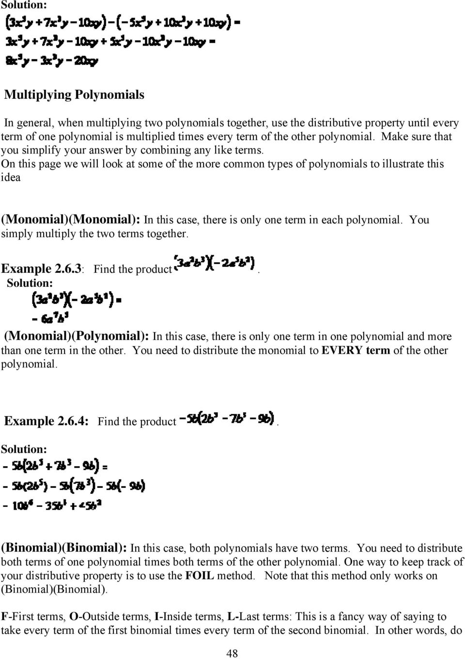 On this page we will look at some of the more common types of polynomials to illustrate this idea (Monomial)(Monomial): In this case, there is only one term in each polynomial.