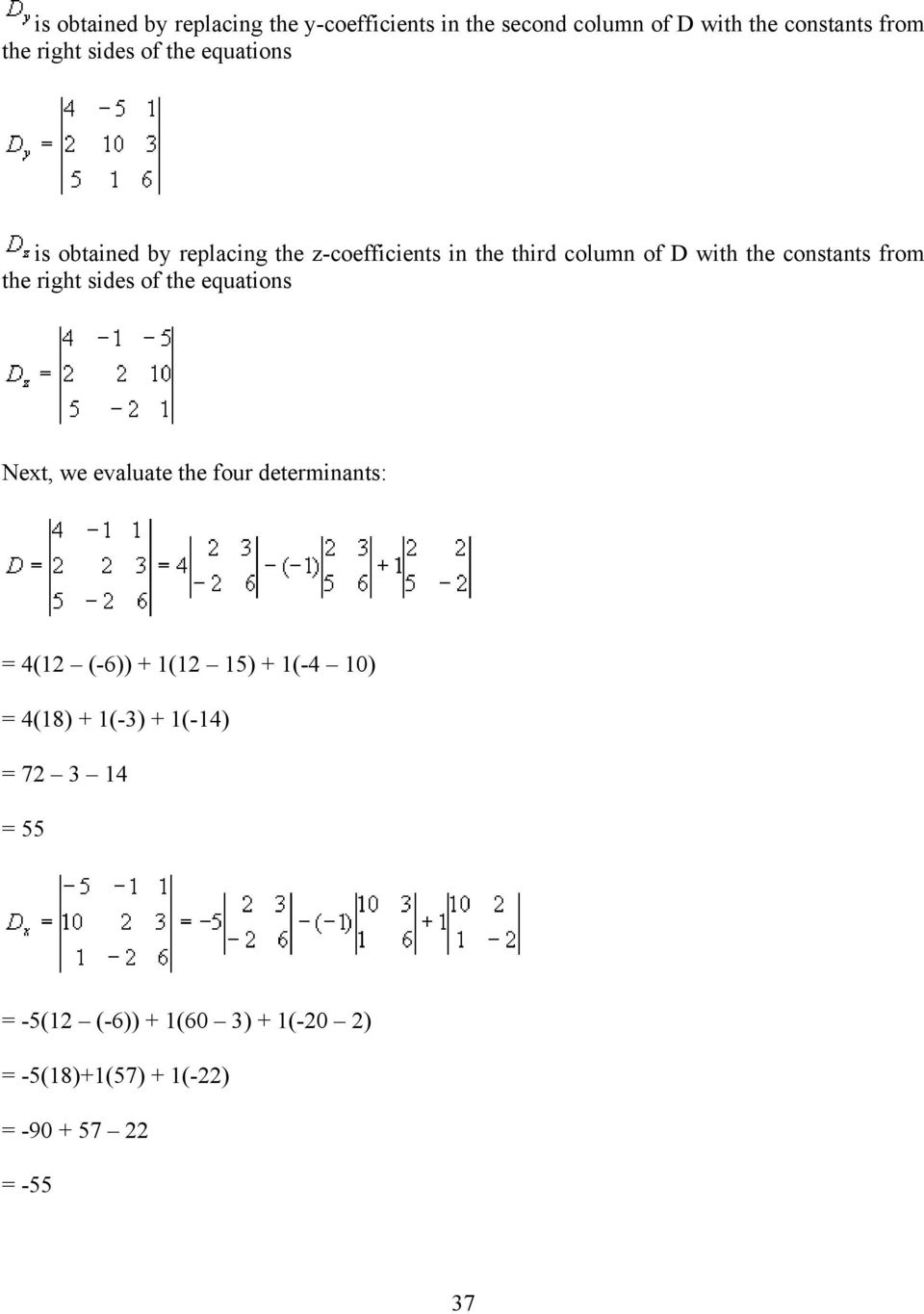 right sides of the equations Next, we evaluate the four determinants: = 4(12 (-6)) + 1(12 15) + 1(-4 10) = 4(18)