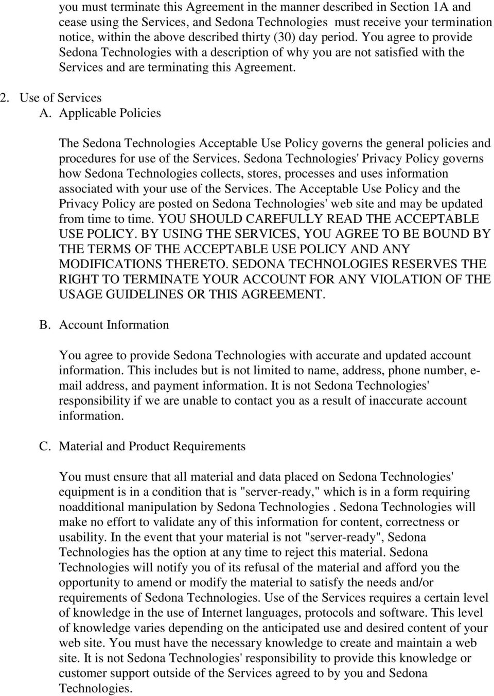 Applicable Policies The Sedona Technologies Acceptable Use Policy governs the general policies and procedures for use of the Services.