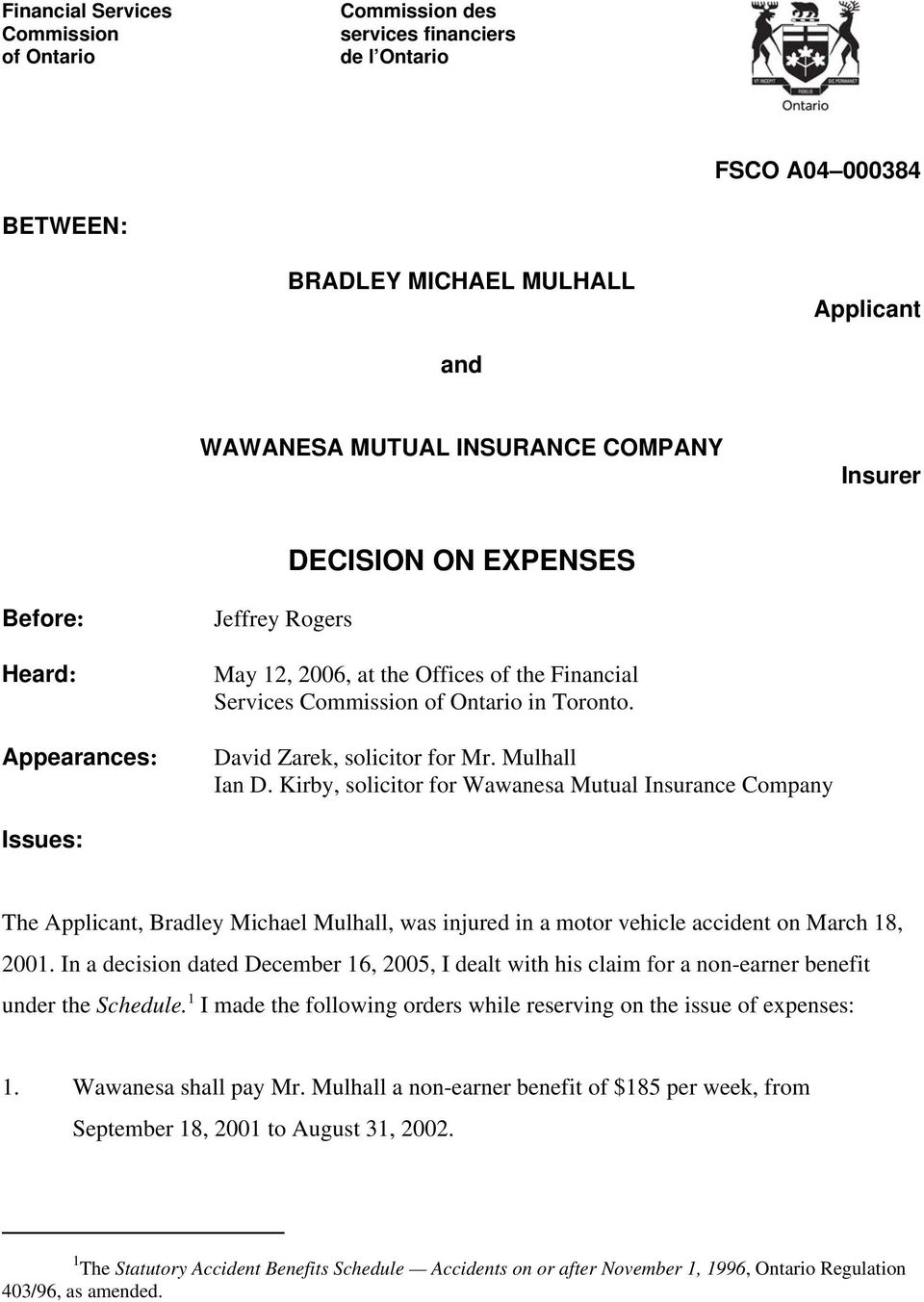 Kirby, solicitor for Wawanesa Mutual Insurance Company Issues: The Applicant, Bradley Michael Mulhall, was injured in a motor vehicle accident on March 18, 2001.