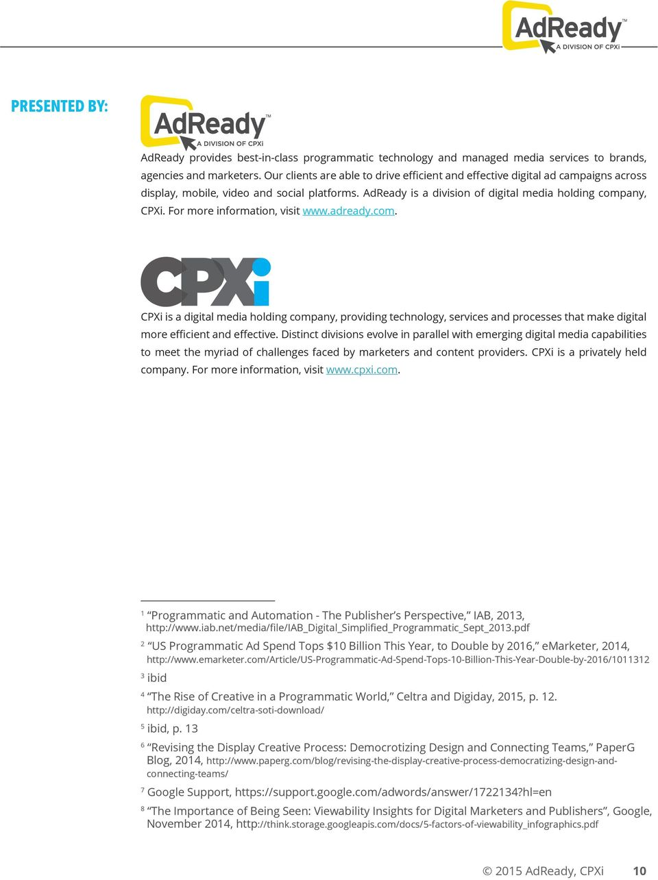 For more information, visit www.adready.com. CPXi is a digital media holding company, providing technology, services and processes that make digital more efficient and effective.