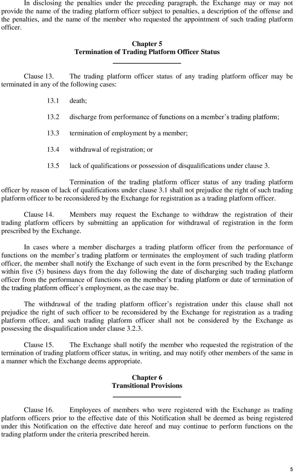 The trading platform officer status of any trading platform officer may be terminated in any of the following cases: 13.1 death; 13.