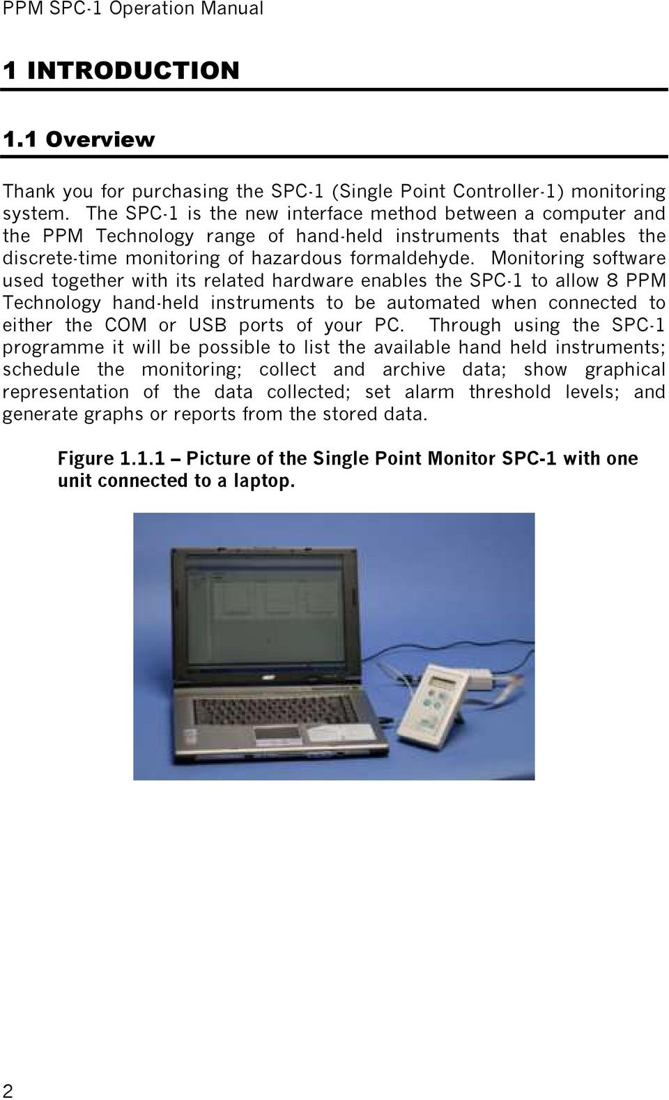 Monitoring software used together with its related hardware enables the SPC-1 to allow 8 PPM Technology hand-held instruments to be automated when connected to either the COM or USB ports of your PC.
