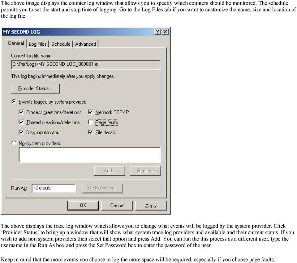 The above displays the trace log window which allows you to change what events will be logged by the system provider.
