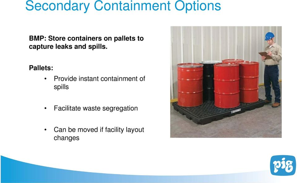 Pallets: Provide instant containment of spills