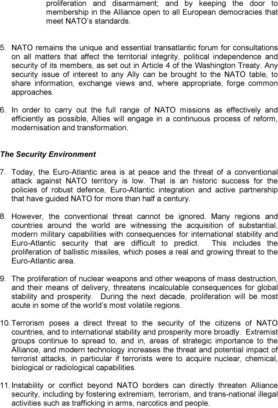 Article 4 of the Washington Treaty. Any security issue of interest to any Ally can be brought to the NATO table, to share information, exchange views and, where appropriate, forge common approaches.