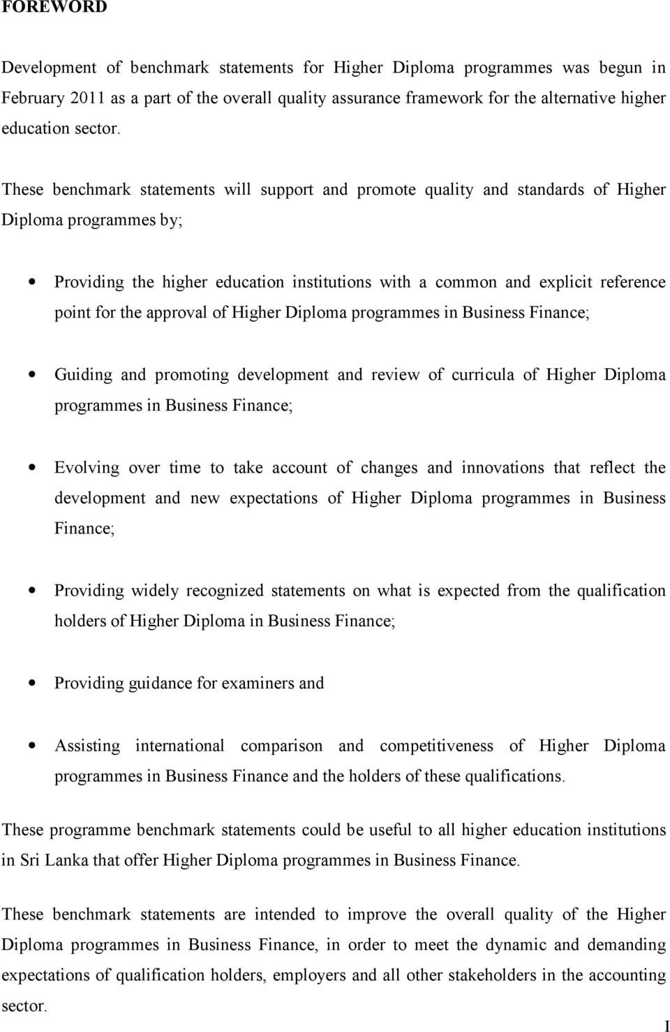 the approval of Higher Diploma programmes in Business Finance; Guiding and promoting development and review of curricula of Higher Diploma programmes in Business Finance; Evolving over time to take