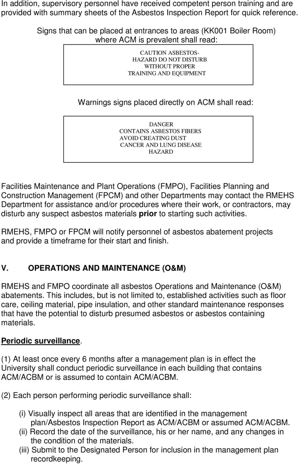 placed directly on ACM shall read: DANGER CONTAINS ASBESTOS FIBERS AVOID CREATING DUST CANCER AND LUNG DISEASE HAZARD Facilities Maintenance and Plant Operations (FMPO), Facilities Planning and