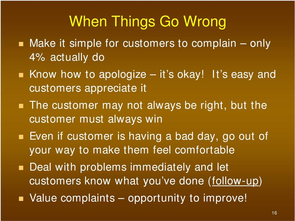 always win Even if customer is having a bad day, go out of your way to make them feel comfortable Deal with