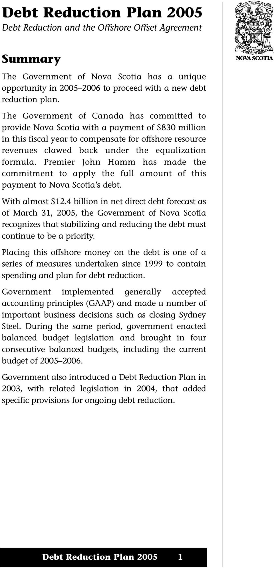 formula. Premier John Hamm has made the commitment to apply the full amount of this payment to Nova Scotia s debt. With almost $12.