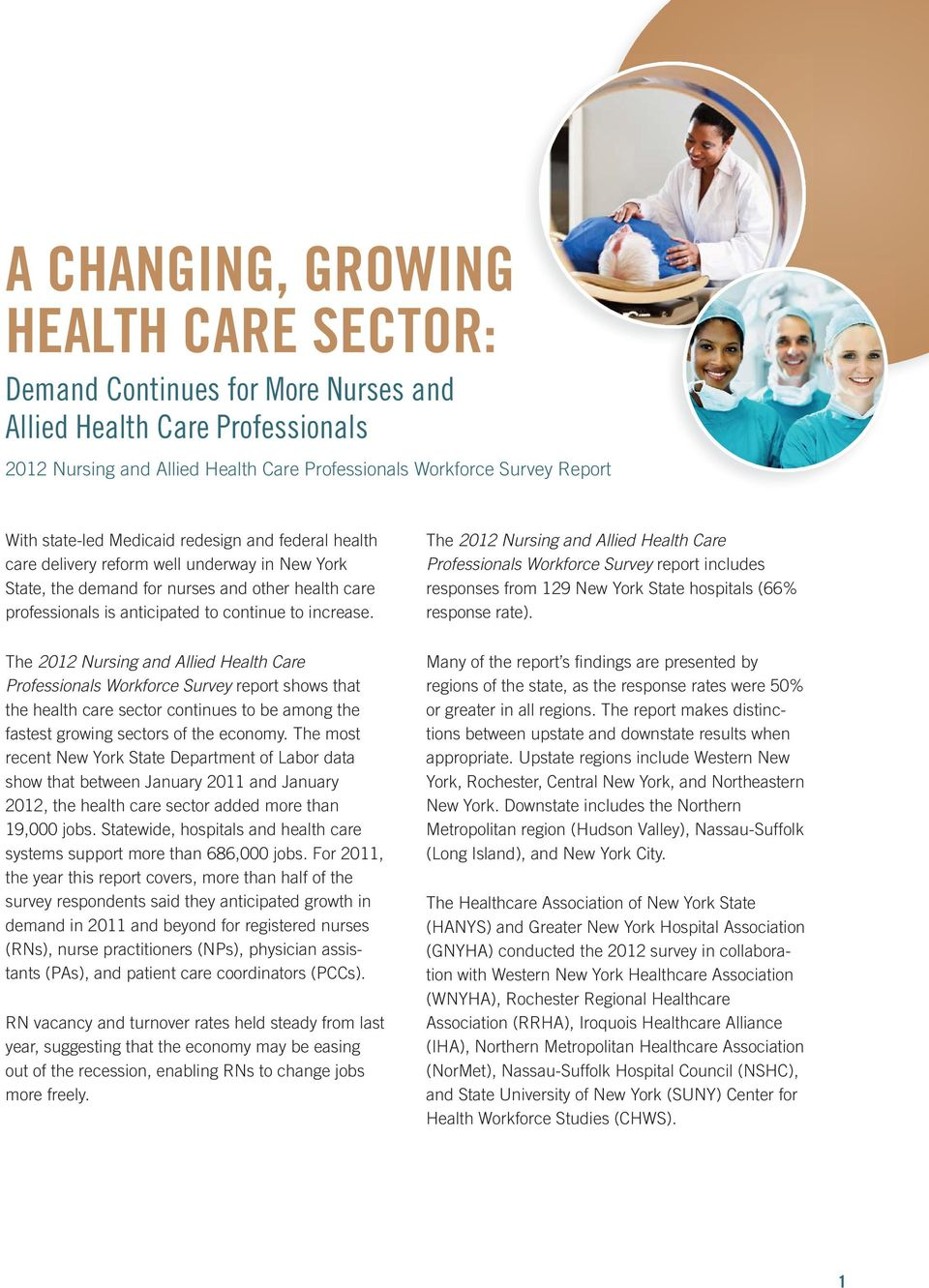 The 2012 Nursing and Allied Health Care Professionals Workforce Survey report shows that the health care sector continues to be among the fastest growing sectors of the economy.