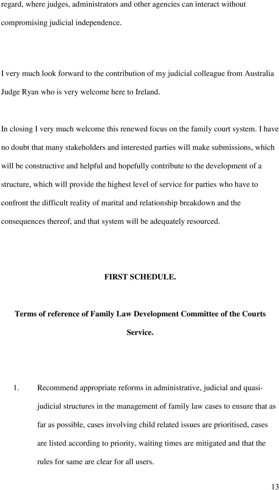 In closing I very much welcome this renewed focus on the family court system.