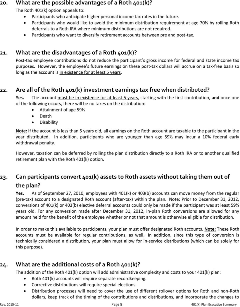 Participants who want to diversify retirement accounts between pre and post-tax. 21. What are the disadvantages of a Roth 401(k)?