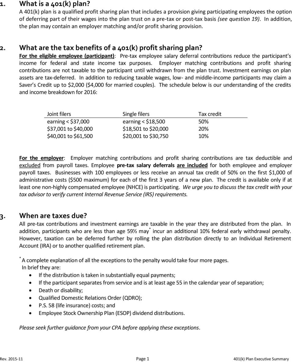 basis (see question 19). In addition, the plan may contain an employer matching and/or profit sharing provision. 2. What are the tax benefits of a 401(k) profit sharing plan?