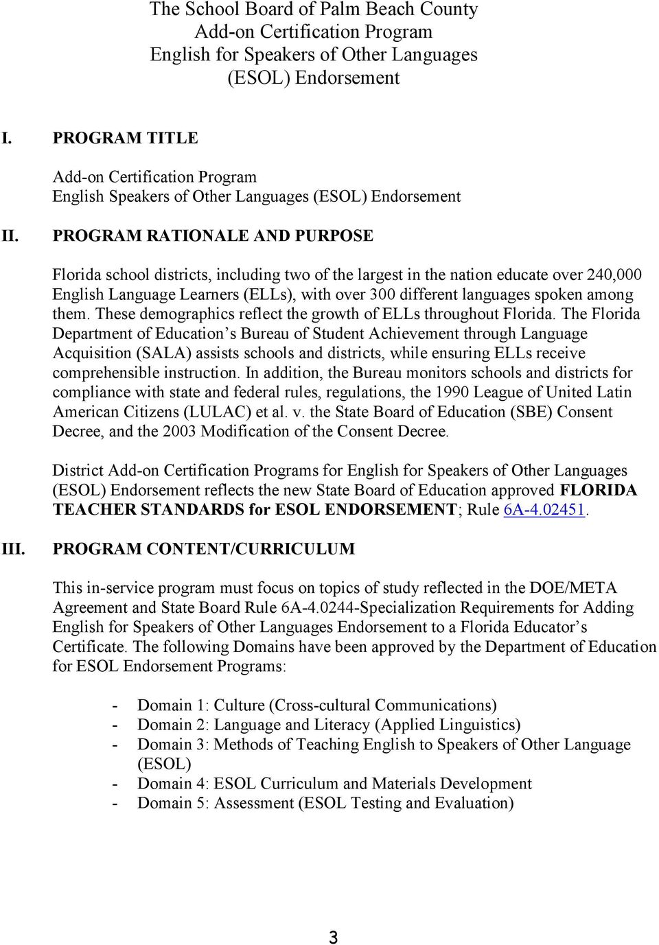 PROGRAM RATIONALE AND PURPOSE Florida school districts, including two of the largest in the nation educate over 240,000 English Language Learners (ELLs), with over 300 different languages spoken