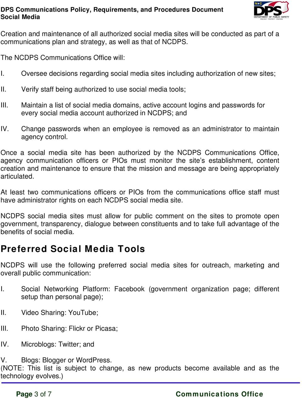 logins and passwords for every social media account authorized in NCDPS; and Change passwords when an employee is removed as an administrator to maintain agency control.