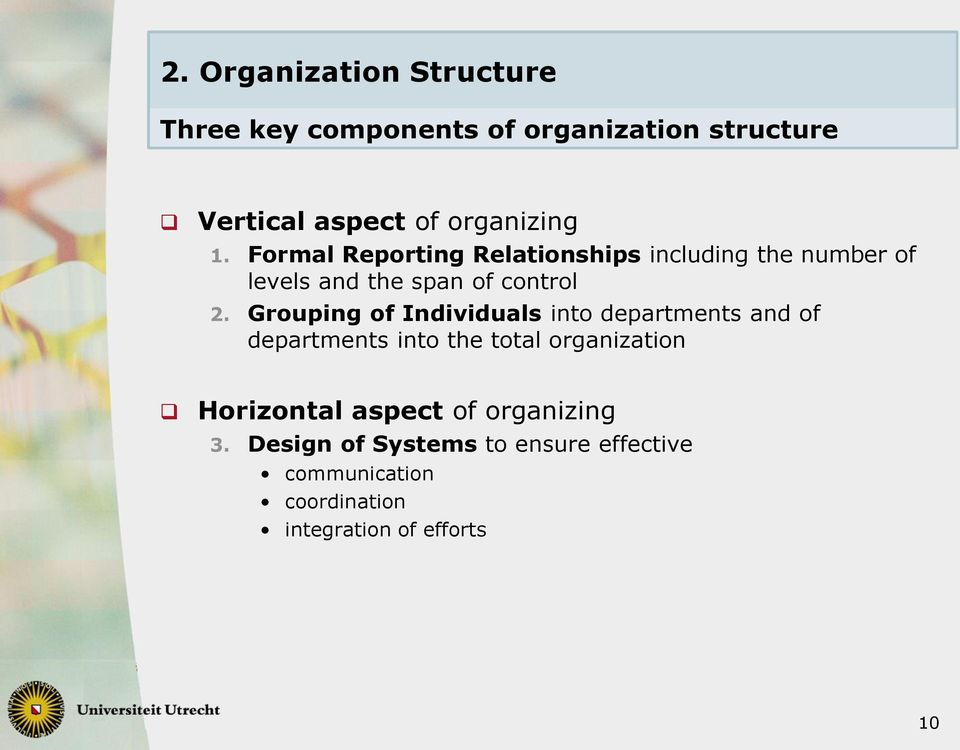 Grouping of Individuals into departments and of departments into the total organization Horizontal
