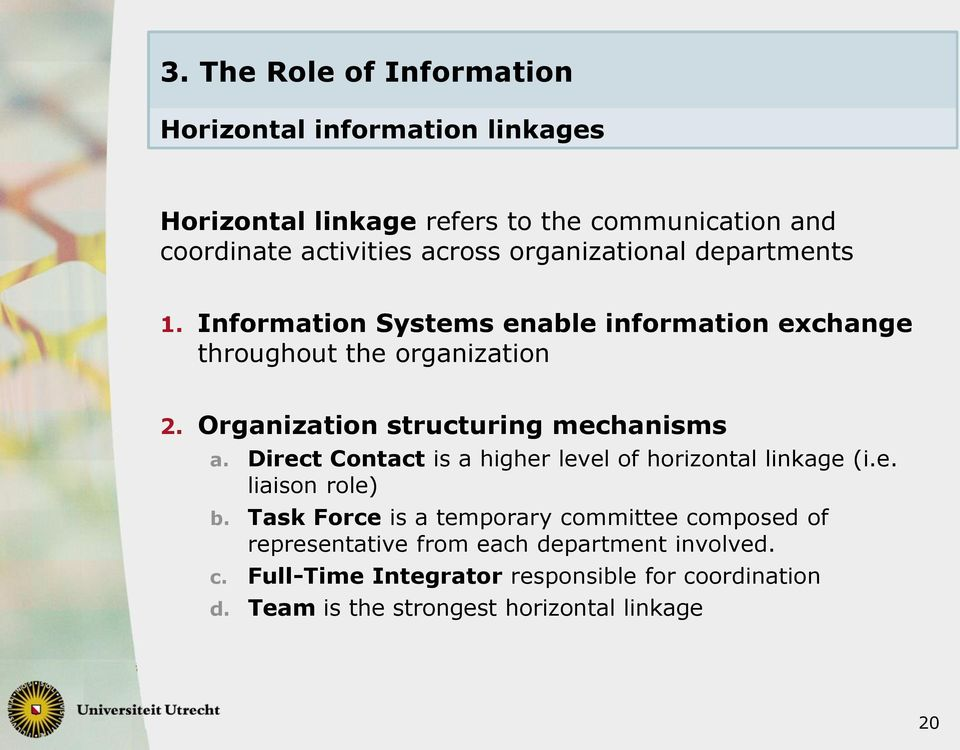 Organization structuring mechanisms a. Direct Contact is a higher level of horizontal linkage (i.e. liaison role) b.