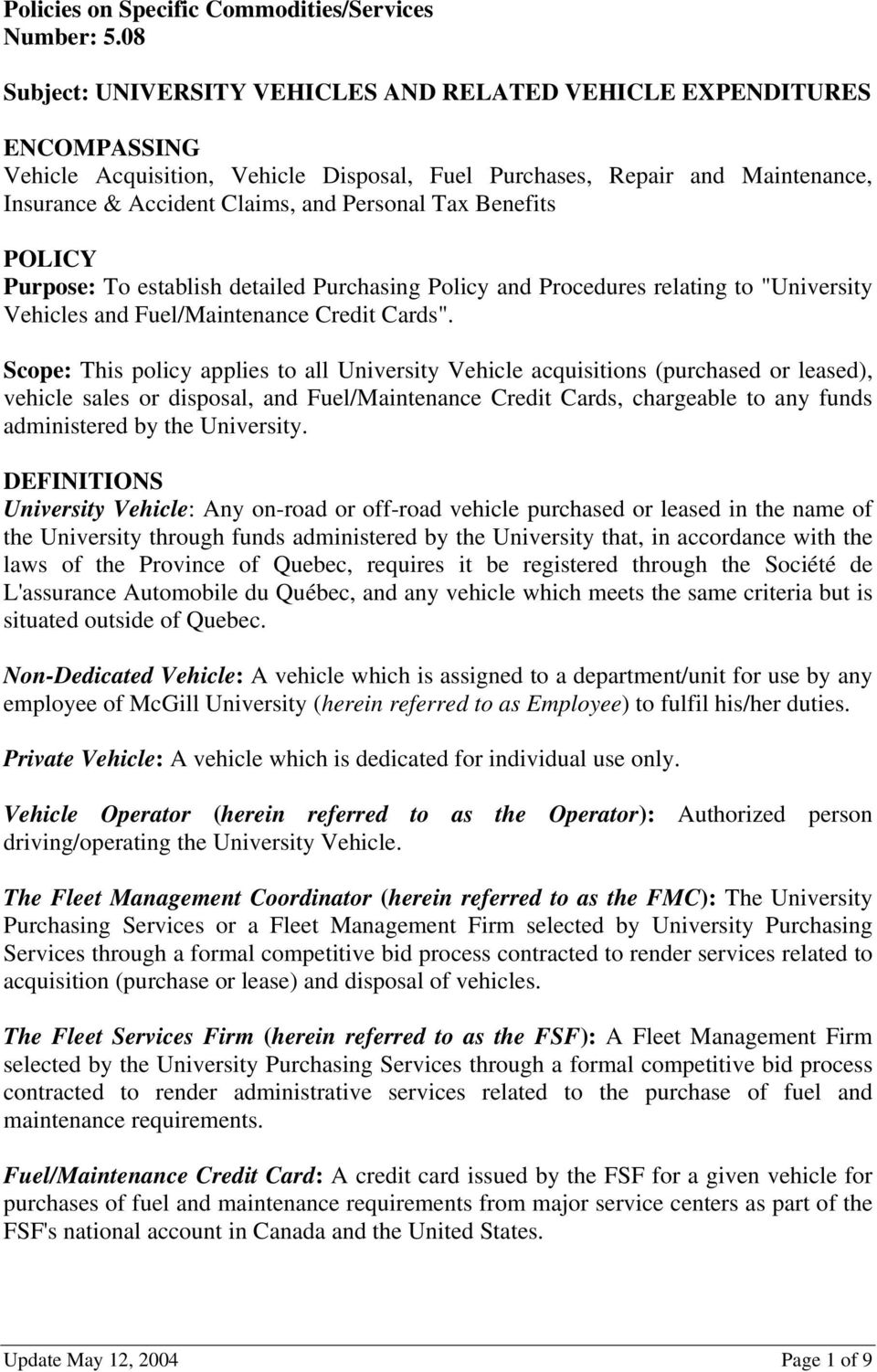"Tax Benefits POLICY Purpose: To establish detailed Purchasing Policy and Procedures relating to ""University Vehicles and Fuel/Maintenance Credit Cards""."