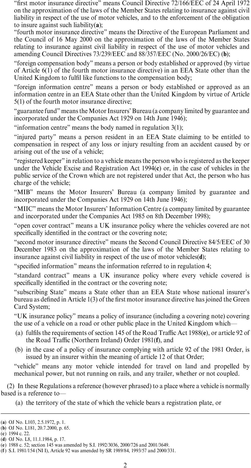 Council of 16 May 2000 on the approximation of the laws of the Member States relating to insurance against civil liability in respect of the use of motor vehicles and amending Council Directives