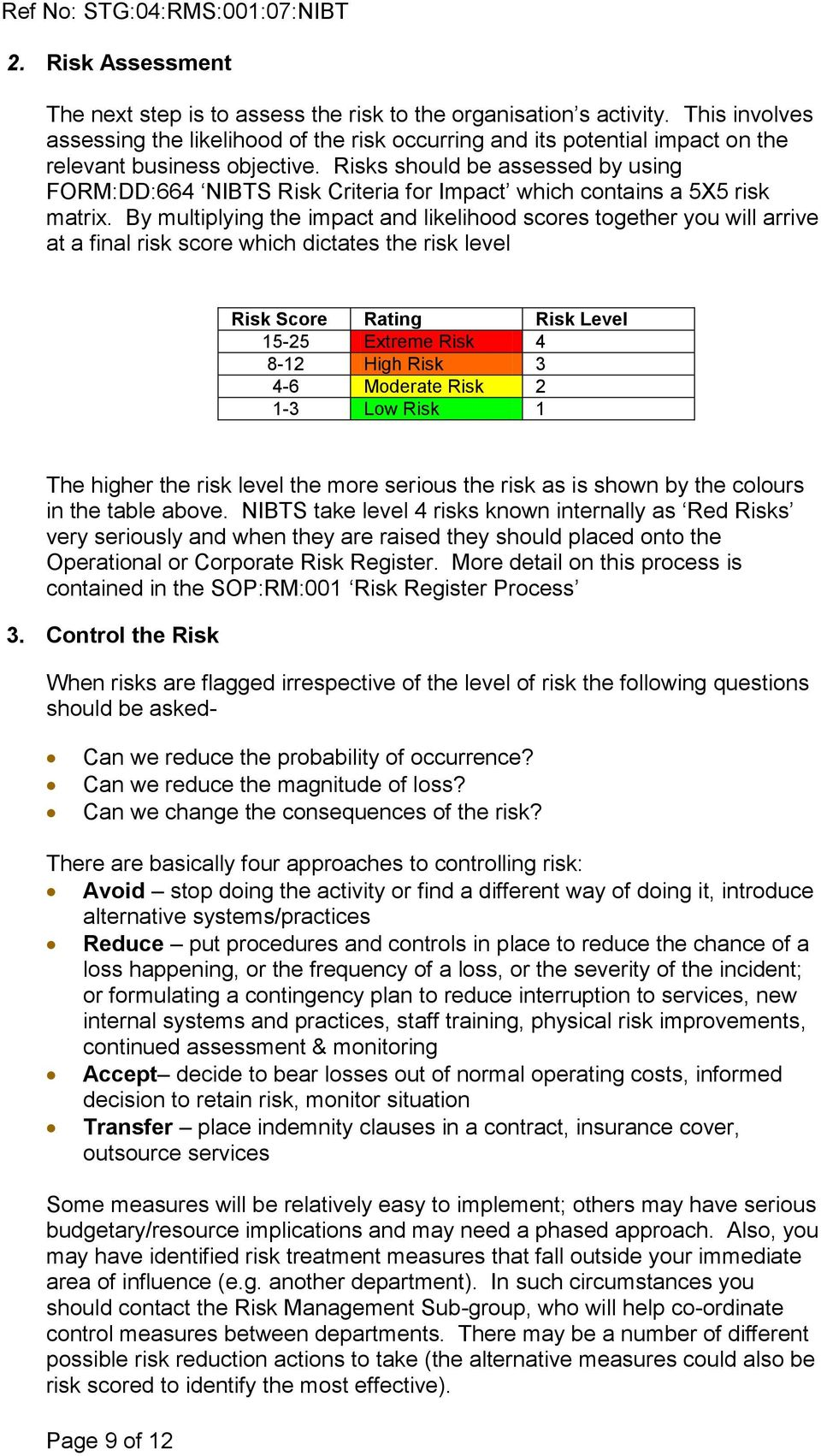 Risks should be assessed by using FORM:DD:664 NIBTS Risk Criteria for Impact which contains a 5X5 risk matrix.