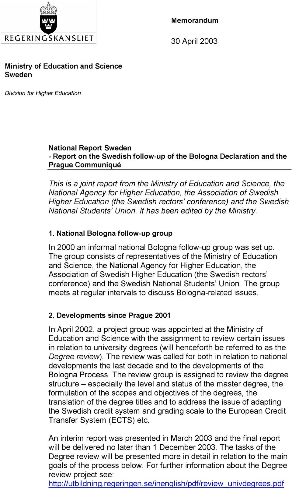 and the Swedish National Students Union. It has been edited by the Ministry. 1. National Bologna follow-up group In 2000 an informal national Bologna follow-up group was set up.