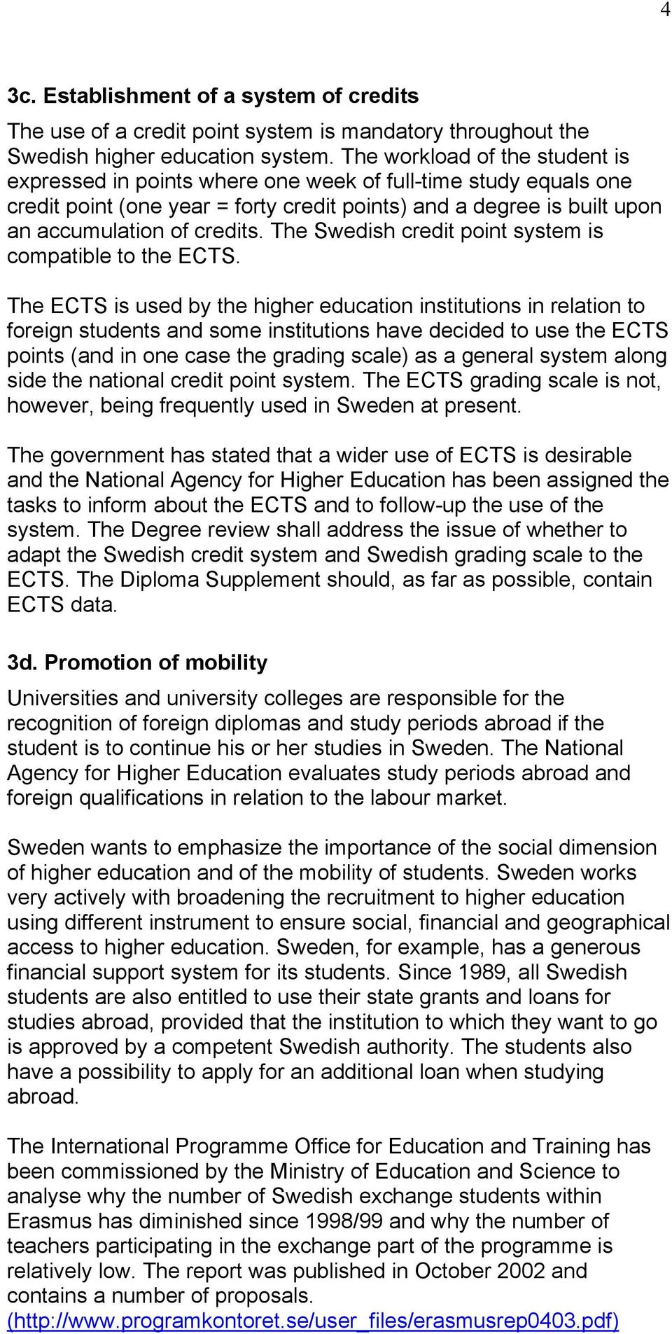 The Swedish credit point system is compatible to the ECTS.