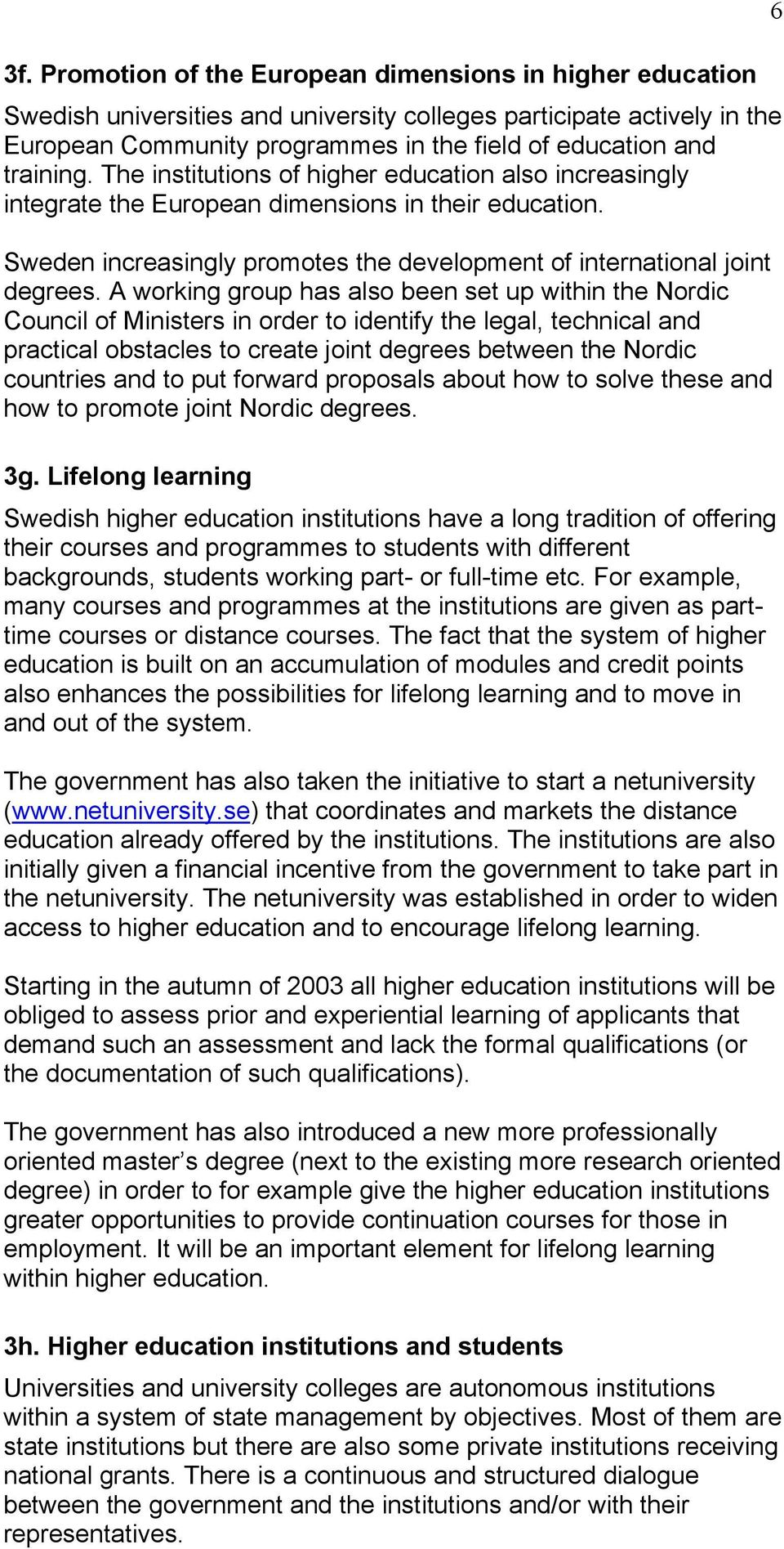 A working group has also been set up within the Nordic Council of Ministers in order to identify the legal, technical and practical obstacles to create joint degrees between the Nordic countries and